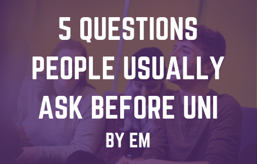 Five Questions People Usually Ask Before Uni