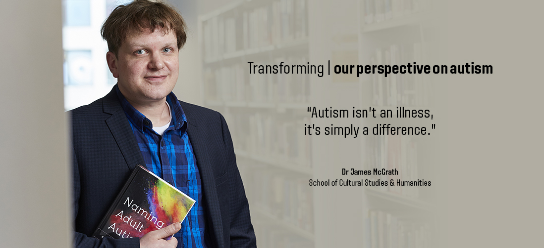 "Transforming our perspective on autism - ""Autism isn't an illness, it's simply a difference"" - Dr James McGrath, School of Cultural Studies and Humanities"