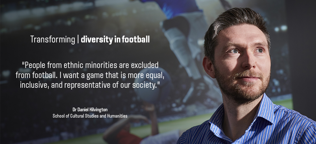 "Transforming diversity in football: ""People from ethnic minorities are excluded from football, on and off the field. I want a game that is more equal, inclusive, and diverse and representative of our society."" - Dr Dan Kilvington"