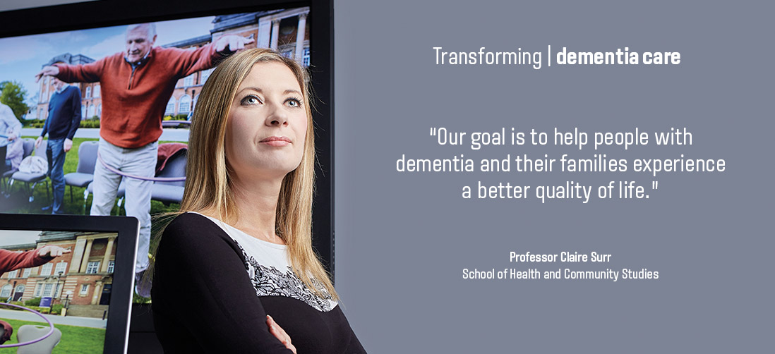 "Transforming dementia care: ""Our goal is to help people with dementia and their families experience a better quality of life"" - Professor Claire Surr - School of Health and Community Studies"