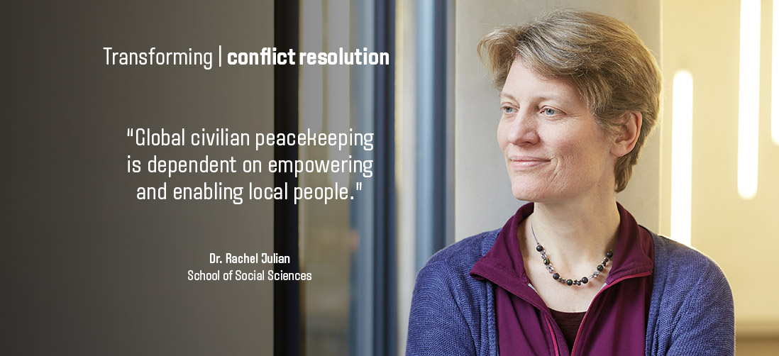 "Transforming conflict resolution: ""Global civilian peacekeeping is dependant on empowering and enabling local people"" - Dr Rachel Julian - School of Social Sciences"