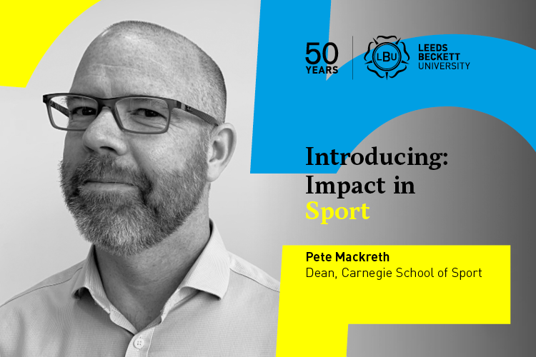 Introducing Impact in Sport, Peter Mackreth, Dean of Carnegie School of Sport