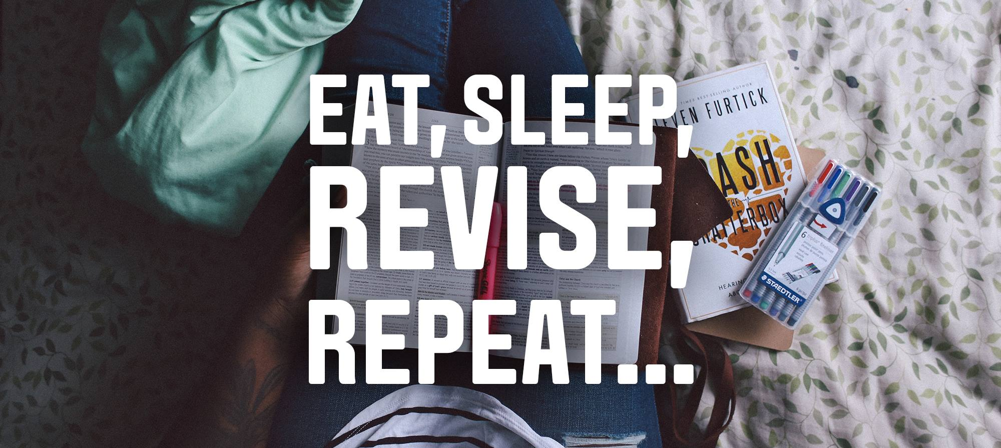 Eat, sleep, revise, repeat