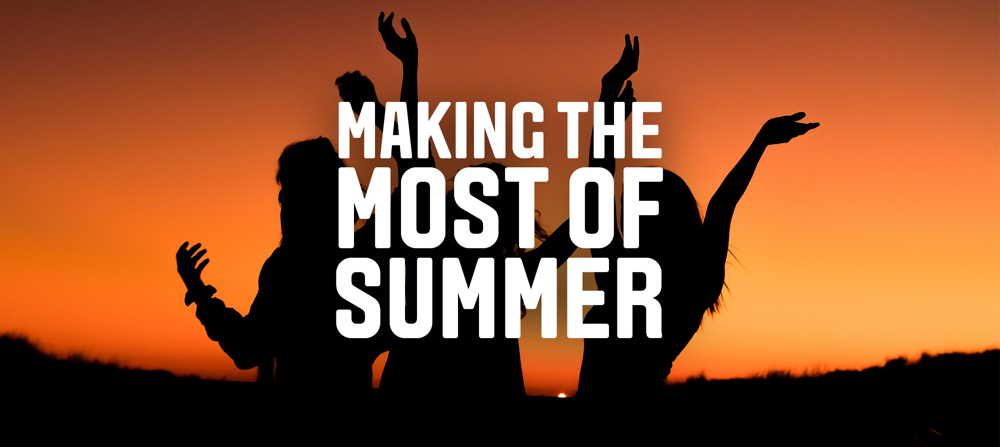 Student Life A Guide To Making The Most Of Summer