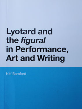 Lyotard and the figural in Performance, Art and Writing - Kiff Bamford