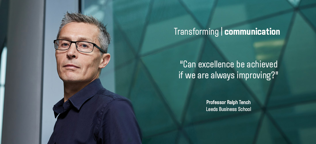 "Transforming communication: ""Can excellence be achieved if we are always improving?"" - Professor Ralph Tench - Leeds Business School"
